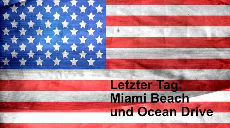 Letzter Tag - Miami Beach und Ocean Drive